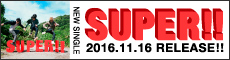 NEW SINGLE『SUPER!!』SPECIAL SITE